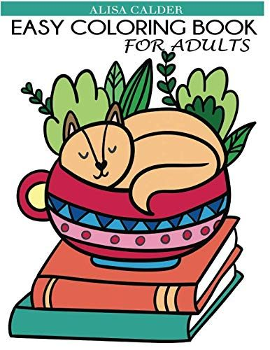Easy Coloring Book for Adults: Beautiful Simple Designs for Seniors and Beginners Easy Adult Coloring Books