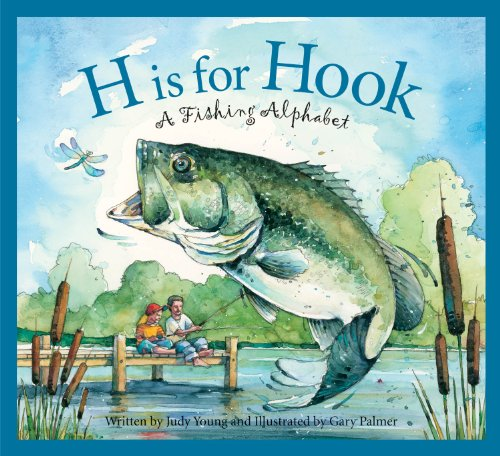 H Is for Hook: A Fishing Alphabet Sports Alphabet